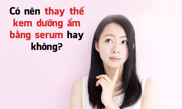 Có thể thay thế kem dưỡng ẩm bằng serum không?