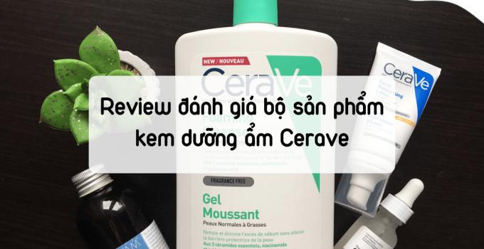 Review đánh giá bộ sản phẩm kem dưỡng ẩm Cerave được yêu thích nhất hiện nay