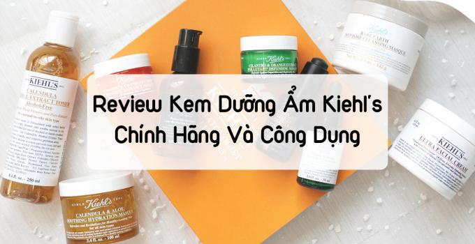 Review Kem Dưỡng Ẩm Kiehl's Chính Hãng Và Công Dụng Của Kiehl's