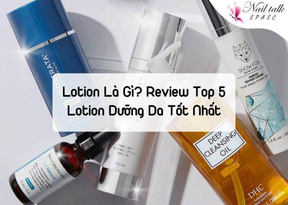 Lotion là gì? Review top 5 lotion dưỡng da tốt nhất hiện nay