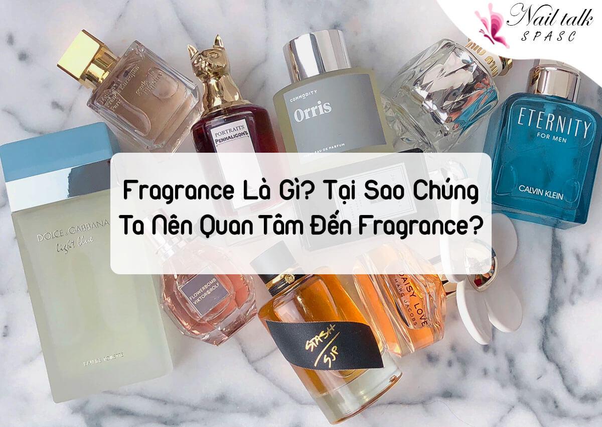 Fragrance là gì? Tại sao chúng ta nên quan tâm đến khái niệm fragrance?