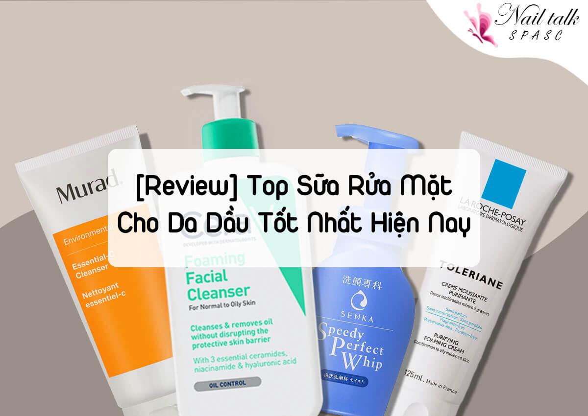 [REVIEW] Top sữa rửa mặt cho da dầu tốt nhất hiện nay