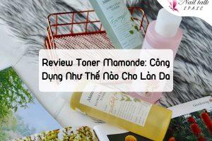 Review Nước Hoa Hồng Toner Mamonde: Công Dụng Như Thế Nào Cho Làn Da