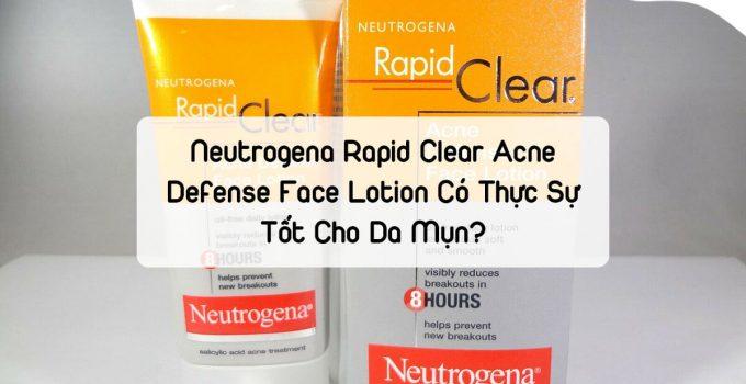 Neutrogena Rapid Clear Acne Defense Face Lotion có thực sự tốt cho da mụn?