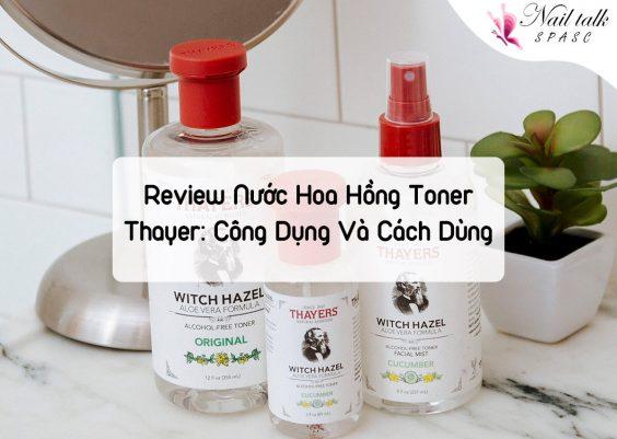 Review Nước Hoa Hồng Toner Thayer: Cách Sử Dụng Và Công Dụng Cho Làn Da
