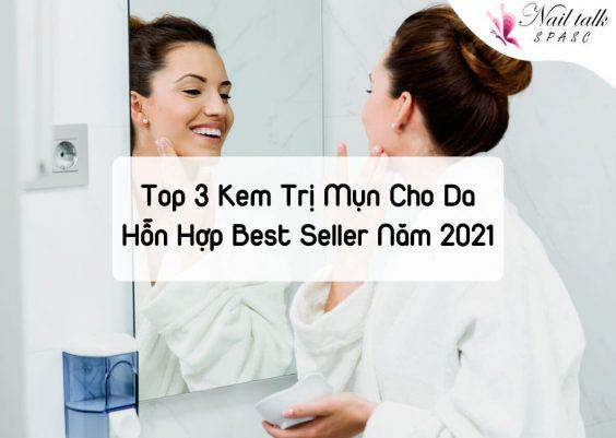 Top kem trị mụn cho da hỗn hợp best seller năm 2021 bạn nên mua ngay