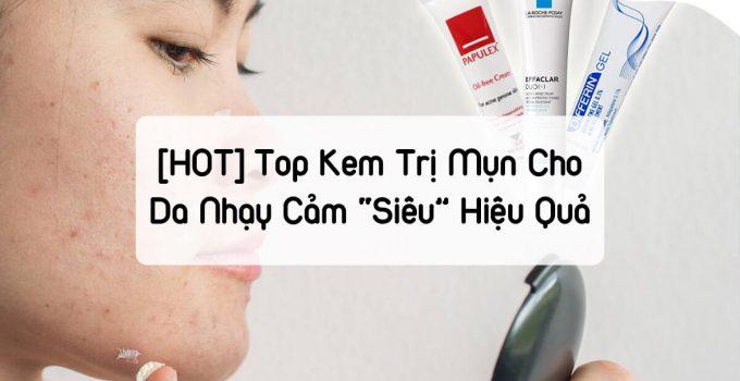 """[HOT] Top 8 kem trị mụn cho da nhạy cảm """"siêu"""" hiệu quả, an toàn"""