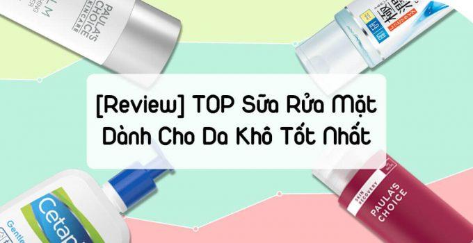 [REVIEW] TOP Sữa Rửa Mặt Cho Da Khô Tốt Nhất 2020