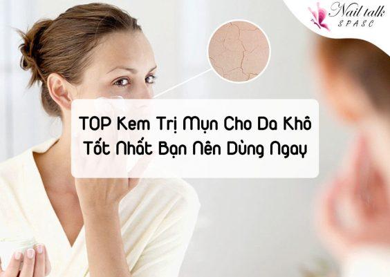 TOP kem trị mụn cho da khô tốt nhất bạn nên dùng ngay